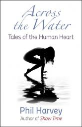 Across the Water: Tales of the Human Heart by Phil Harvey
