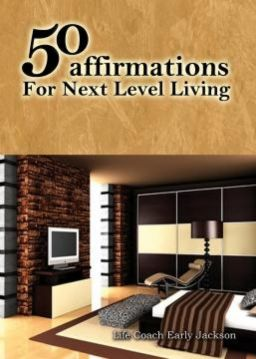 50 Affirmations For Next Level Living by Life Coaches Early and Cherese Jackson