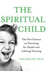 The Spiritual Child: The New Science on Parenting for Health and Lifelong Thriving (cover)