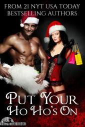 Put Your Ho Ho's On: 21 NYT, USA Today and International Award-Winning Bestselling Authors