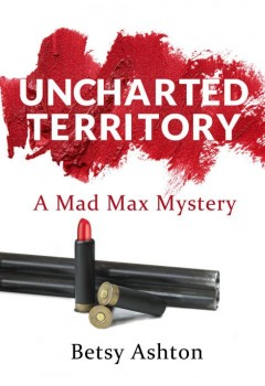 Uncharted Territory, A Mad Max Mystery (Mad Max Book 2) (book cover)
