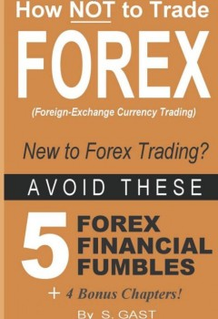 How NOT To Trade Forex - Avoid These 5 Forex Financial Fumbles (cover)
