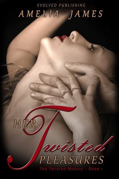 Her Twisted Pleasures (the Twisted Mosaic - Book 1) (2ND ed.)