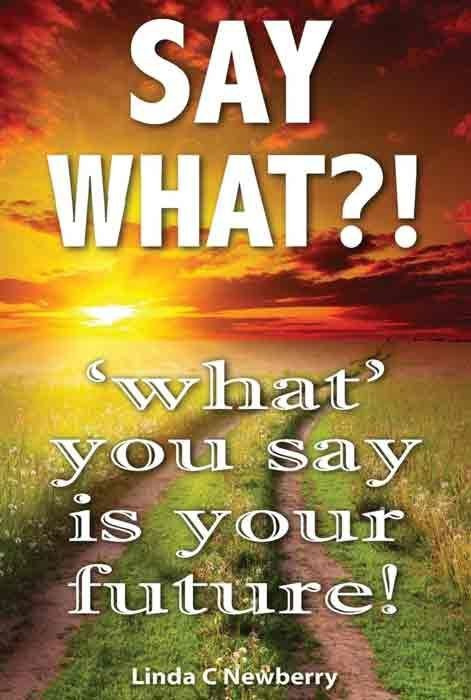 Say What?! 'What' You Say is Your Future!