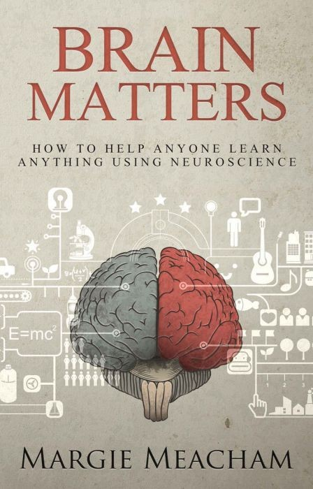 Brain Matters: How to help anyone learn anything using neuroscience