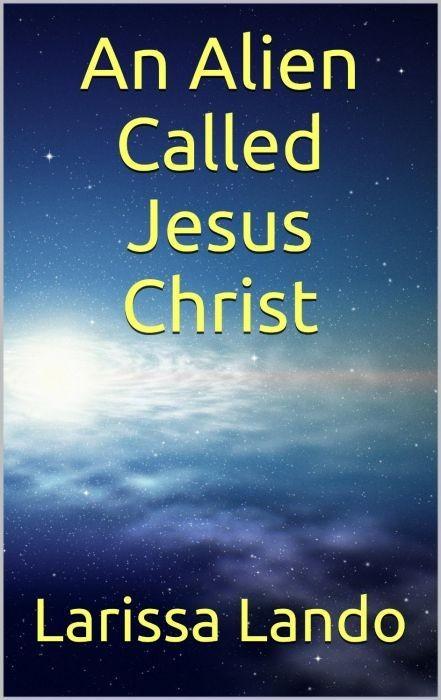 An Alien Called Jesus Chris