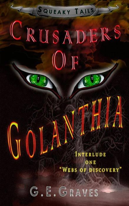 Squeaky Tails Crusaders of Golanthia: Interlude One Webs of Discovery (Volume 1)