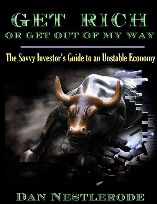 Get Rich or Get Out of My Way: The Savvy Investor's Guide to an Unstable Economy