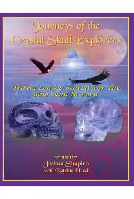 Journeys of the Crystal Skull Explorers: Travel Log 2 - Search for the Blue Skull in Peru